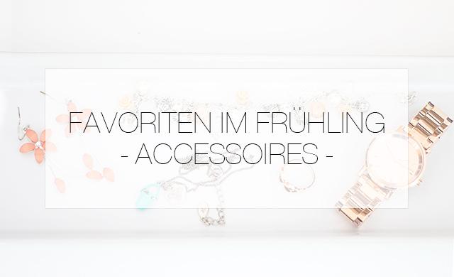 favoriten-im-fruehling-accessoires-thumb Favoriten im Frühling - Accessoires