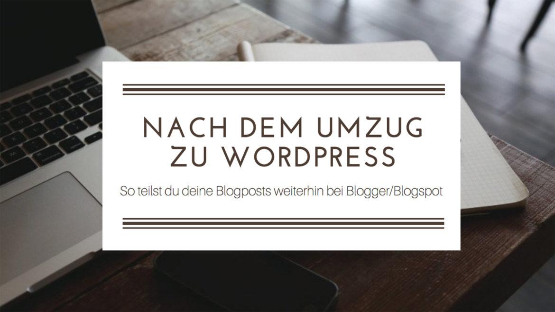 So teilst du deine Blogposts nach dem Umzug zu WordPress weiterhin bei Blogger/Blogspot
