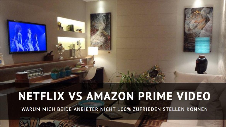 Netflix vs Amazon Prime Video - warum mich beide Anbieter nicht 100% zufrieden stellen können