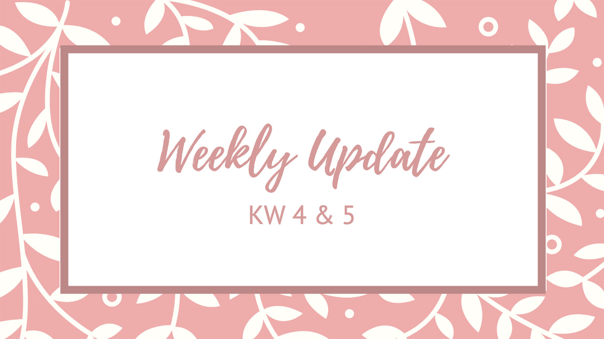 Weekly Update KW 4 & 5