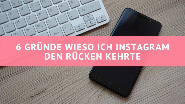 6 Gründe wieso ich Instagram den Rücken kehrte