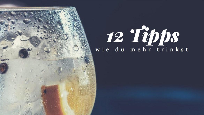 12 Tipps wie du mehr trinkst