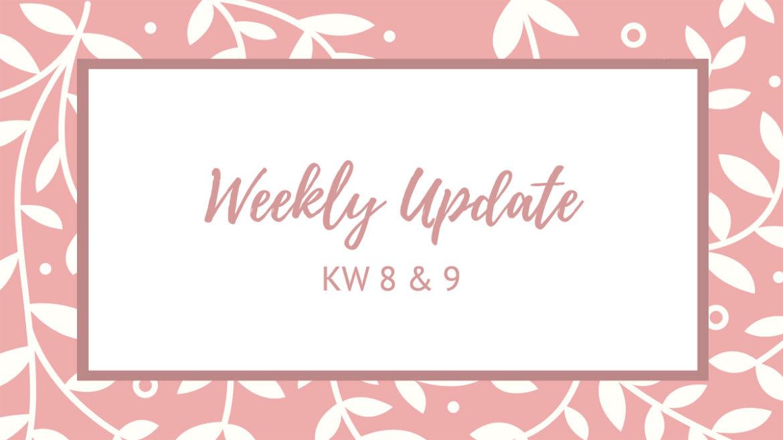 Weekly Update KW 8 & 9