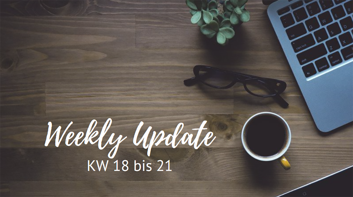 Weekly Update KW 18 bis 21