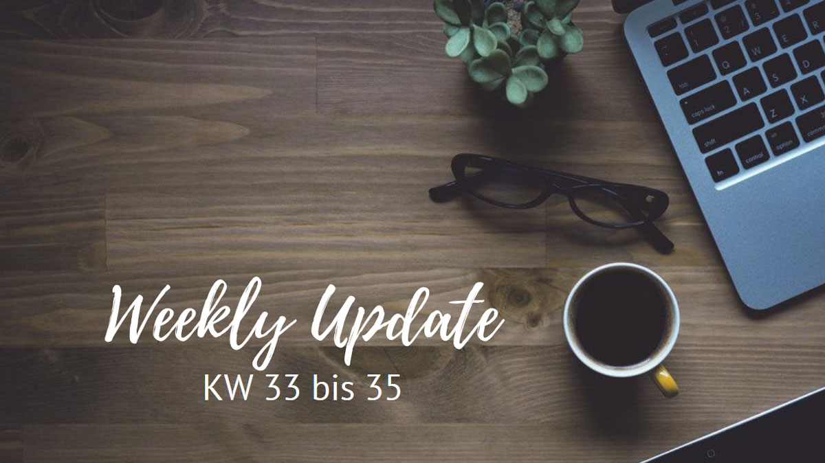 Weekly Update KW 33 bis 35