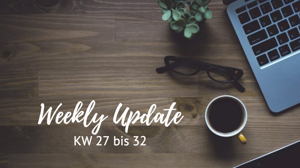 Weekly Update KW 27 bis 32