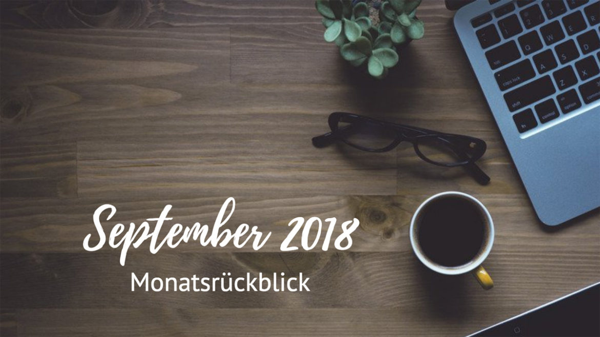 Monatsrückblick - September 2018