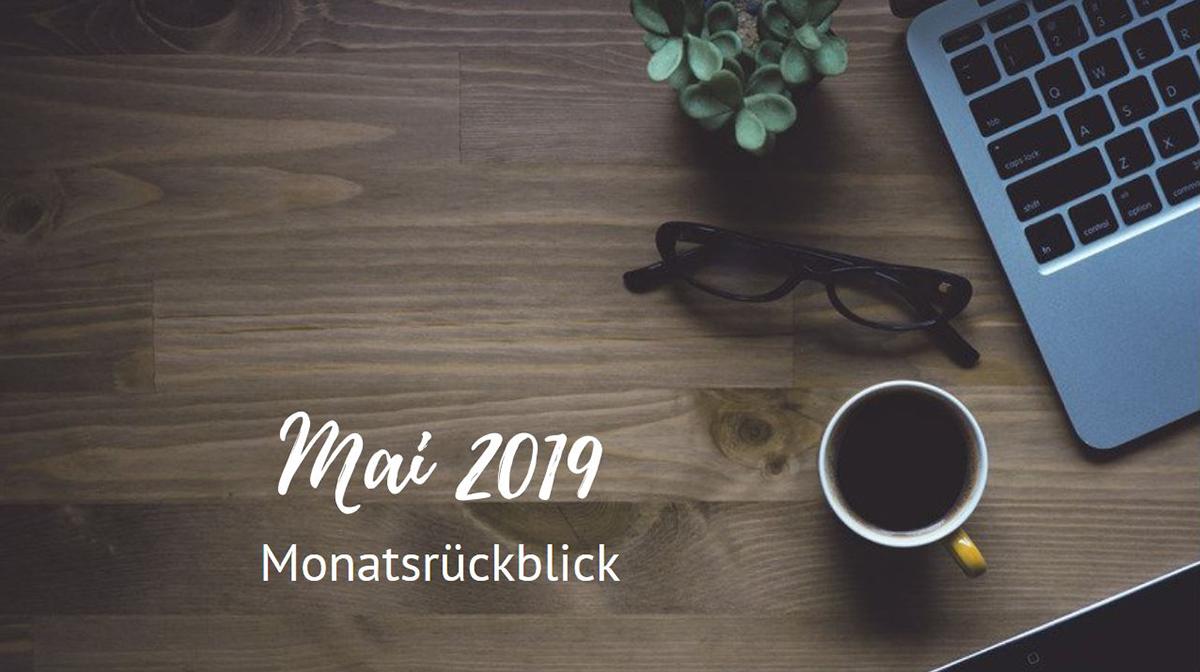 Monatsrückblick - Mai 2019