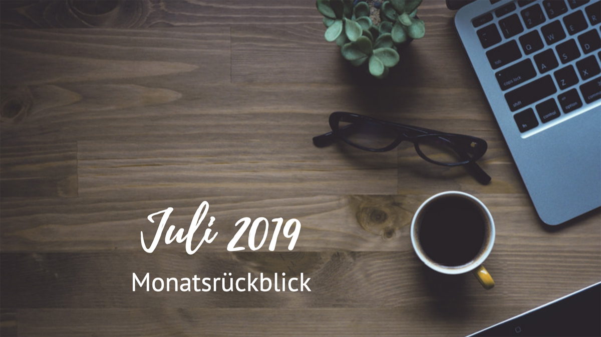 Monatsrückblick - Juli 2019